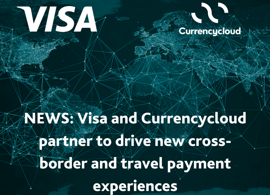 Visa and Currencycloud partner to drive new cross-border and travel payment experiences